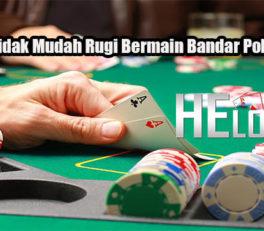 Peluang Tidak Mudah Rugi Bermain Bandar Poker Online