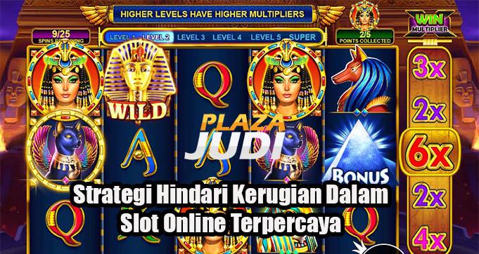 Strategi Hindari Kerugian Dalam Slot Online Terpercaya